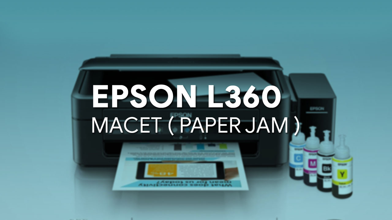 Cara mengatasi printer  Epson L360 macet
