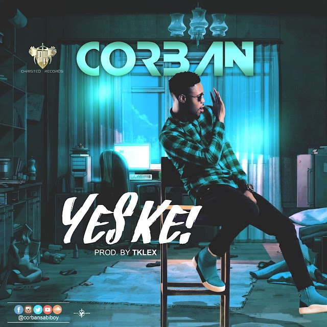 [DOWNLOAD] MP3: Corban - Yes Ke | @corbansabiboy