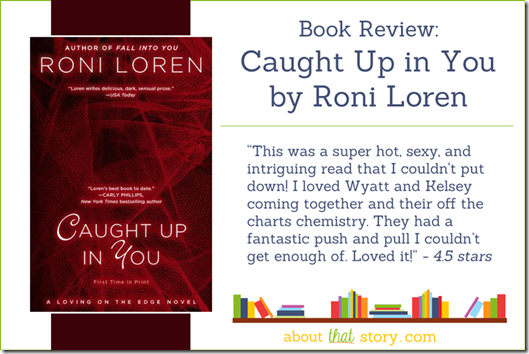 Book Review: Caught Up in You by Roni Loren | About That Story