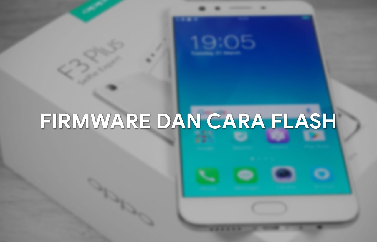 Firmware dan cara flash Oppo F3 plus