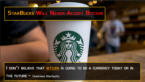 StarBucks will never accept Bitcoin