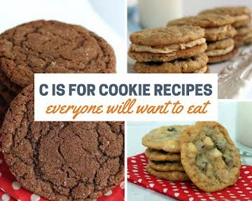 C is for Cookie Recipes Everyone Will Want to Eat