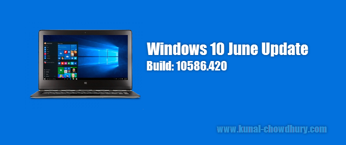 Microsoft releases Windows 10 build 10586.420 (June update) - www.kunal-chowdhury.com