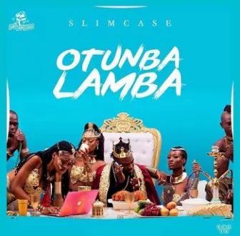 NEW MUSIC: Slimcase – Otunba Lamba