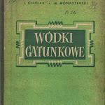 """Jan Cieślak, Witold Monasterski """"Wódki gatunkowe"""", Wydawnictwa Przemysłu Lekkiego i Spożywczego, Warszawa 1954.jpg"""
