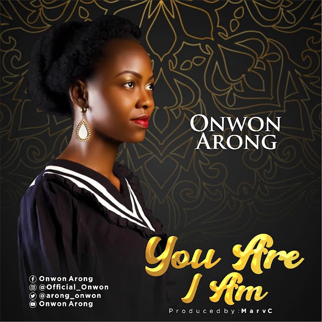 NEW MUSIC: YOU ARE I AM BY ONWON ARONG | @ARONG_ONWON