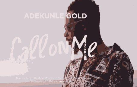 VIDEO: Adekunle Gold – Call on Me