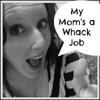My Mom's a Whack Job