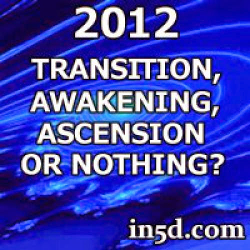 2012 Transition Awakening Ascension Or Absolutely Nothing In5D