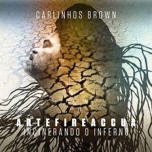 Baixar Carlinhos Brown – Artefireaccua Incinerando o Inferno (2016)