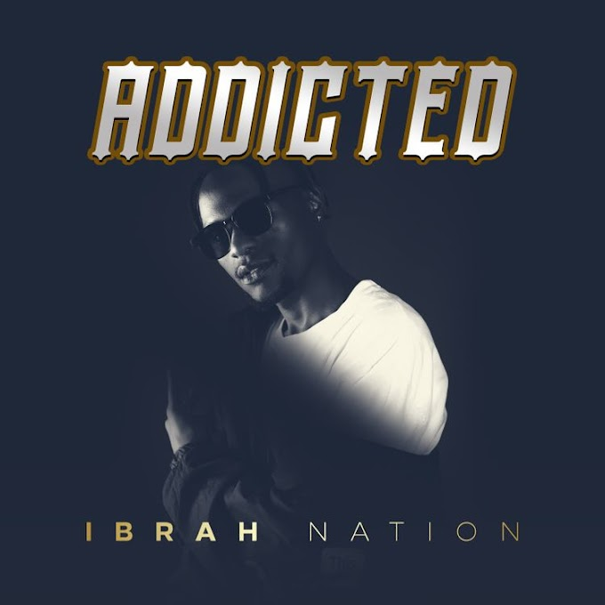 EP   Ibraah Nation - Addicted   Download Audio