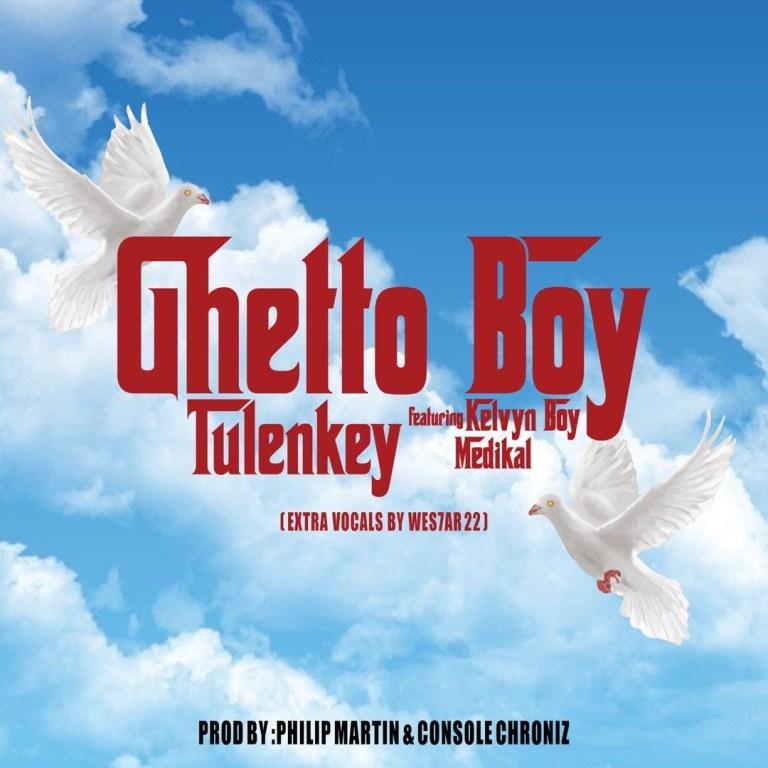 Download Song: Tulenkey – Ghetto Boy feat. KelvynBoy & Medikal (Produced. by Philip Martin). Mp3