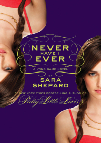 The Lying Game #2: Never Have I Ever By Sara Shepard