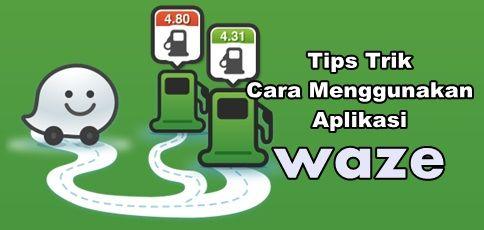 Cara Menggunakan Aplikasi Waze di Andoid 5 Tips Trik Cara Menggunakan Aplikasi Waze di Andoid