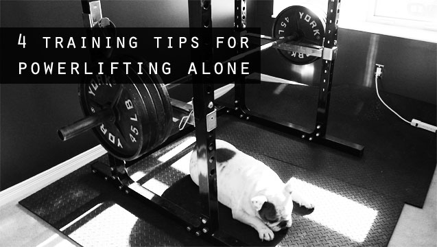4 Training Tips for Powerlifting Alone