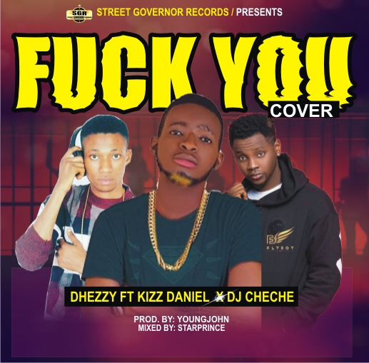 [Music] Dhezzy ft Kizz Daniel x DJ Che Che_Fvck You Cover