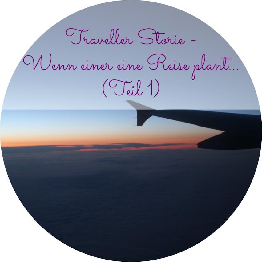 Traveller Stories - Wenn einer eine Reise plant... Teil I