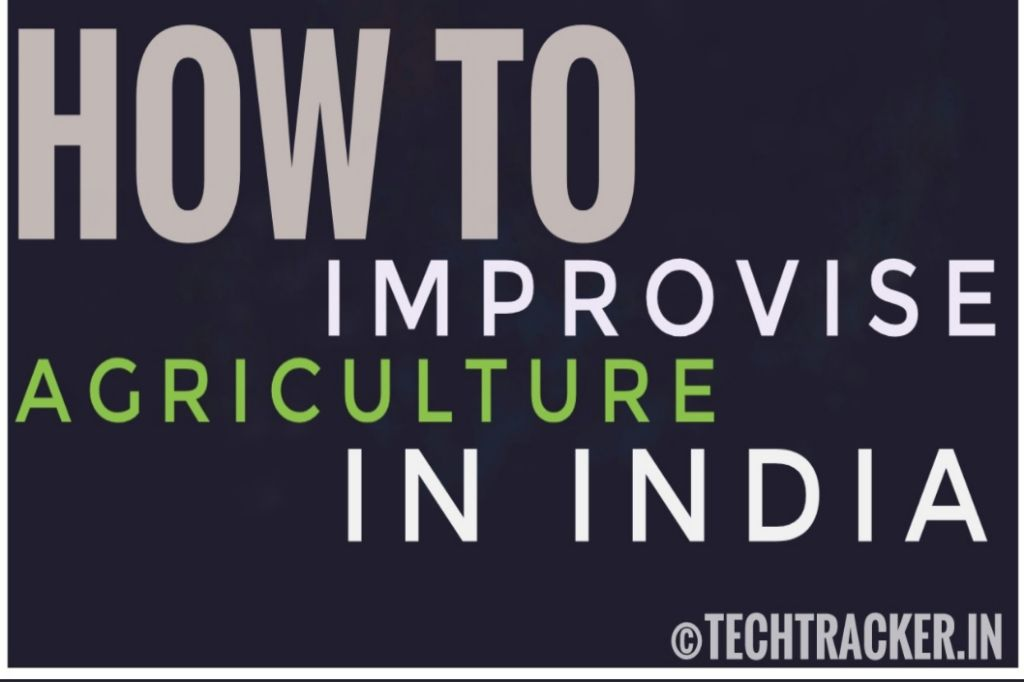 How To Improvise Agriculture In India ?