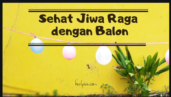 Sehat Jiwa Raga dengan Balon