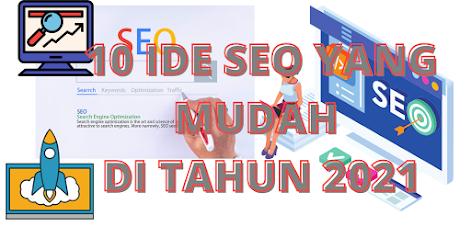 10 IDE SEO YANG MUDAH DI TAHUN 2021