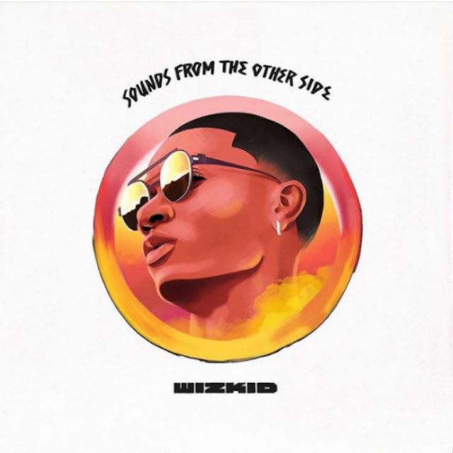 "Wizkid Unveils Tracklist For ""Sounds From The Other Side"" [Guess Who Is Missing]"