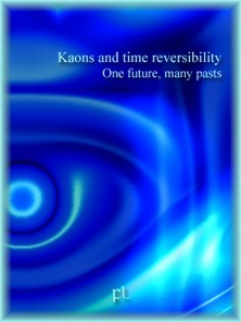 Kaons and time reversibility - One future many pasts Cover