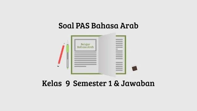 Soal PAS Bahasa Arab Kelas 9 Semester 1 Beserta Jawaban tahun 2020-2021