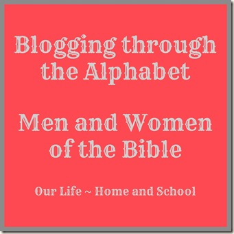 Blogging through the Alphabet Men and Women of the Bible