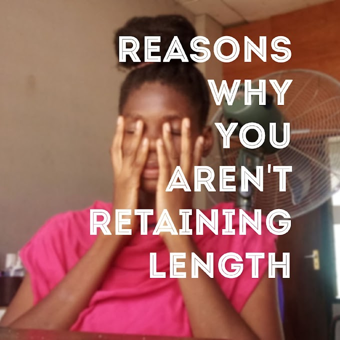 7 Reasons why you're not retaining length