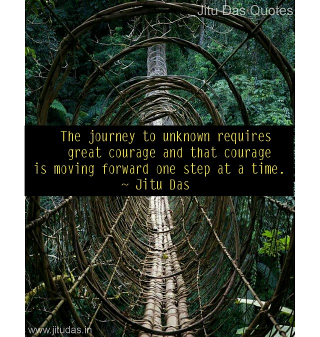 Journey to unknown requires courage quotes by Jitu Das quotes