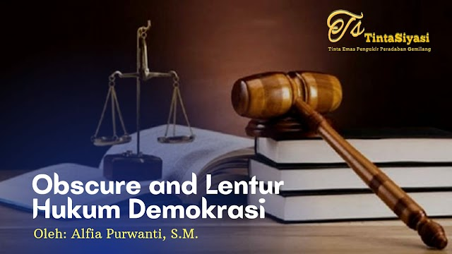 Obscure and Lentur Hukum Demokrasi