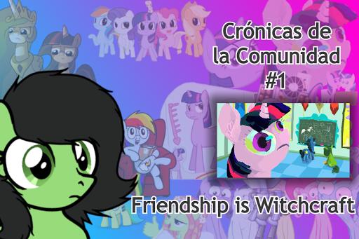 Friendship is Witchcraft - Crónicas de la Comunidad #1