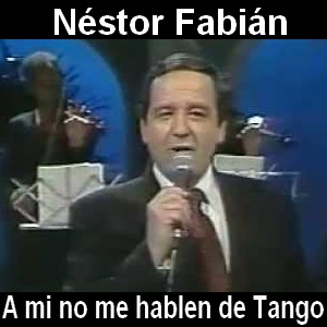 Nestor Fabian - A mi no me hablen de Tango