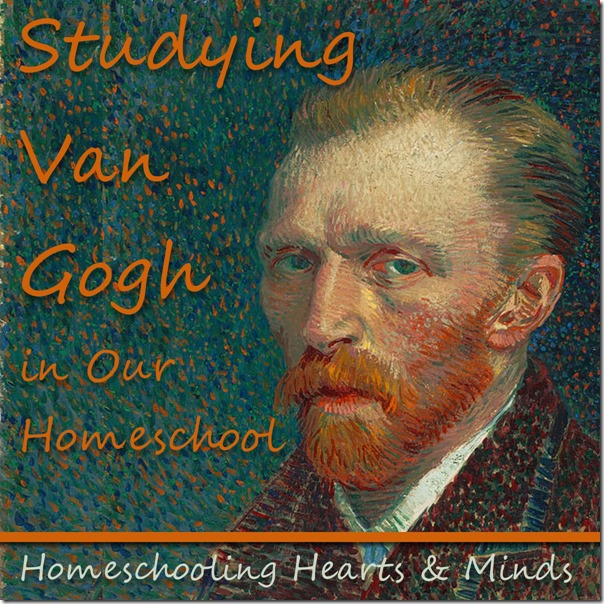 Studying Van Gogh in Our Homeschool, includes art projects, links to free resources