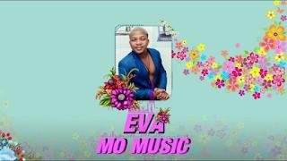 MP3 AUDIO   Mo Music – Eva (Mp3 Download)