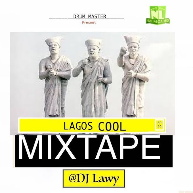 [Mixtape] DJ Lawy – Lagos Cool Mix