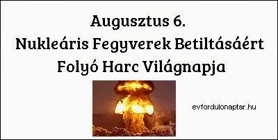 Augusztus 6 - Nukleáris fegyverek betiltásáért folyó harc világnapja
