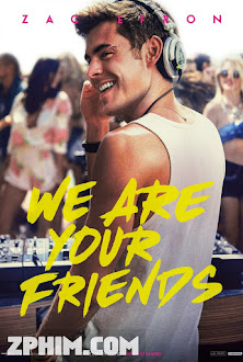 Những Người Bạn Của Bạn - We Are Your Friends (2015) Poster