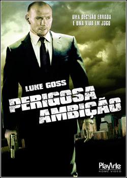 Perigosa Ambição Dublado (2011)