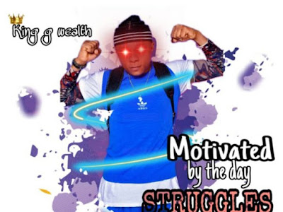 [MUSIC] King G Wealth – Motivated By The Day Struggles