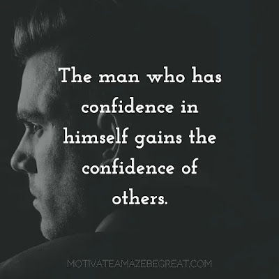 """Super Sayings: """"The man who has confidence in himself gains the confidence of others."""" – Hasidic Proverb"""