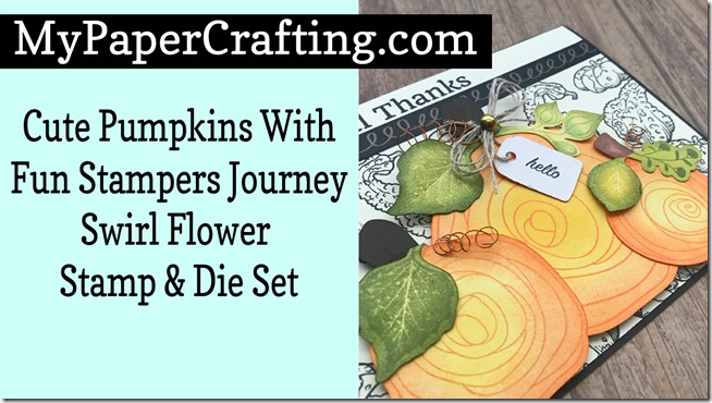 Fun stampers Journey Swirl Flower Pumpkin Video