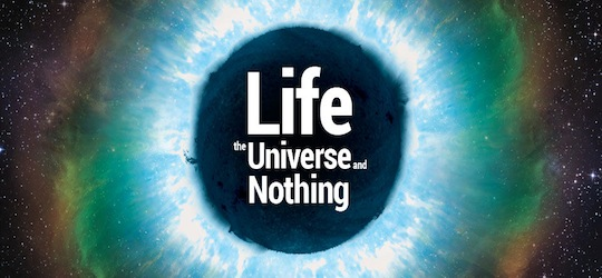 Life, the Universe and Nothing