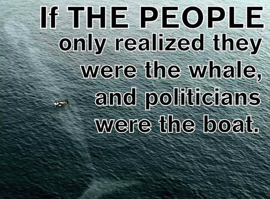 Quotes image If the people only realized they were the Whale and politicians were the Boat