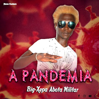Big-Xepa Abota Militar - A Pandemia (Kuduro)