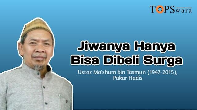 Jiwanya Hanya Bisa Dibeli Surga, Ustaz Ma'shum bin Tasmun [1947-2015], Pakar Ilmu Hadis