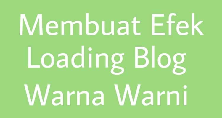 Membuat Efek Loading Warna Warni Pada Blog