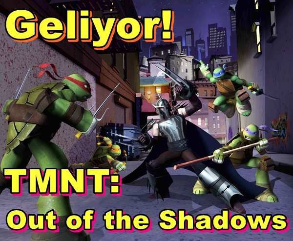 Teenage Mutant Ninja Turtles: Out of the Shadows Geliyor!