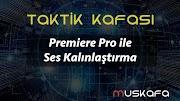 Premiere Pro ile Ses Kalınlaştırma