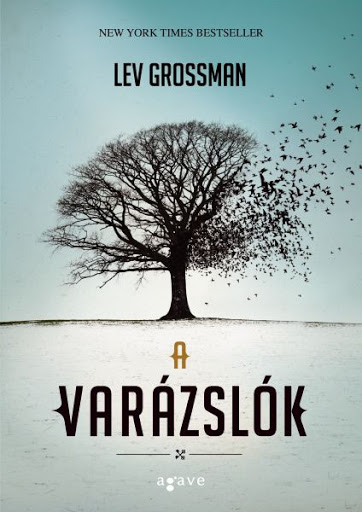 Lev Grossman: A varázslók (Agave Könyvek, 2015)